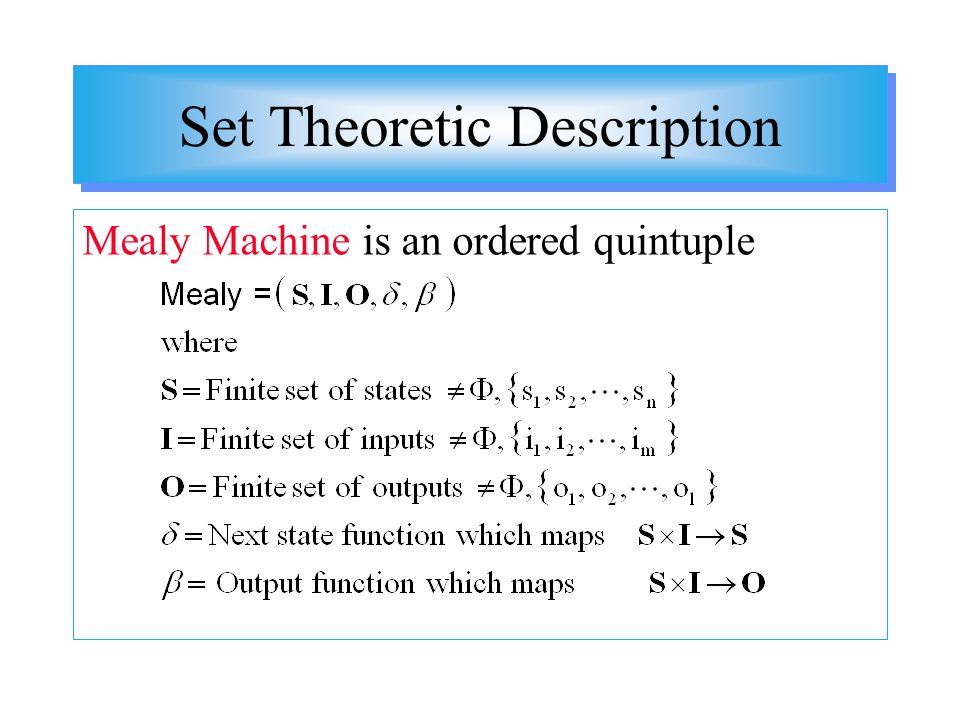 Set Theoretic Description Mealy Machine is an ordered quintuple