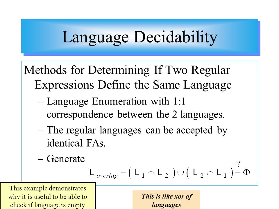 Language Decidability Methods for Determining If Two Regular Expressions Define the Same Language –Language Enumeration with 1:1 correspondence betwee