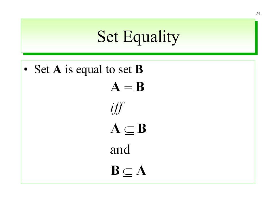 24 Set Equality Set A is equal to set B