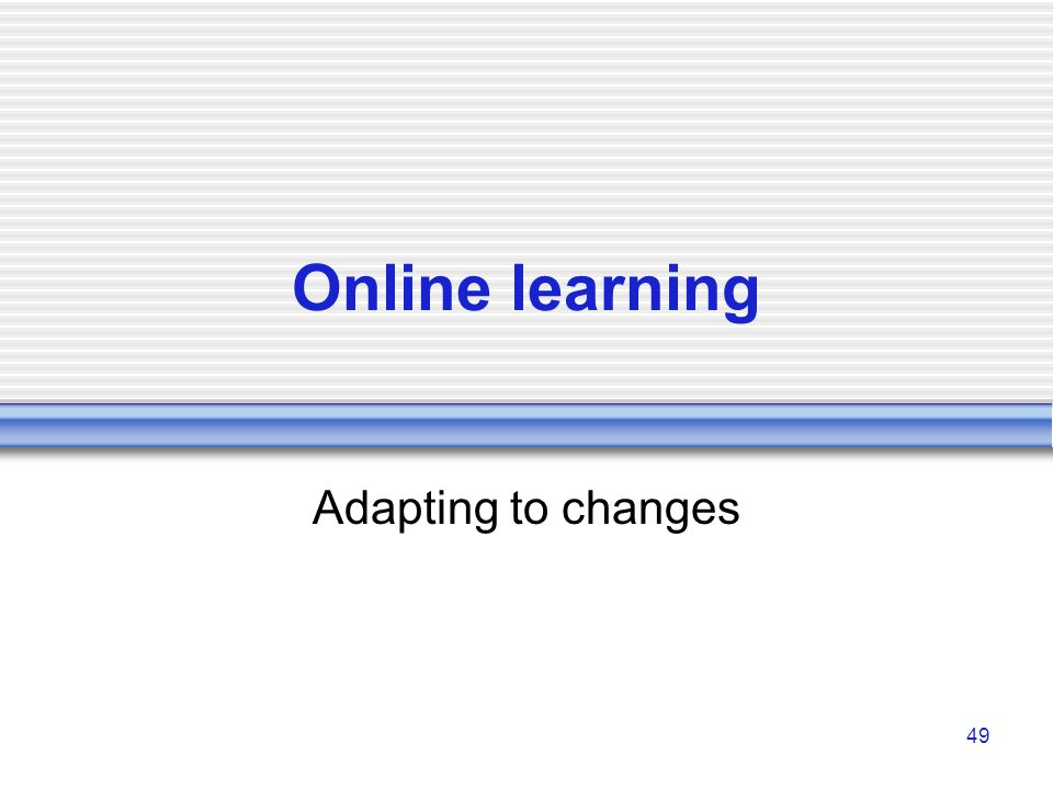 49 Online learning Adapting to changes