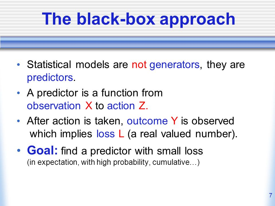 7 The black-box approach Statistical models are not generators, they are predictors.