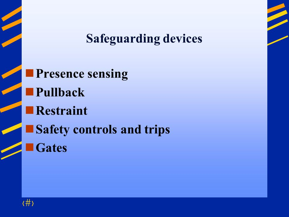 20 Safeguarding devices Presence sensing Pullback Restraint Safety controls and trips Gates