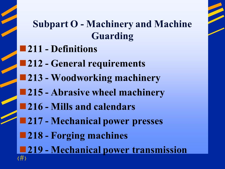 35 Subpart O - Machinery and Machine Guarding 211 - Definitions 212 - General requirements 213 - Woodworking machinery 215 - Abrasive wheel machinery