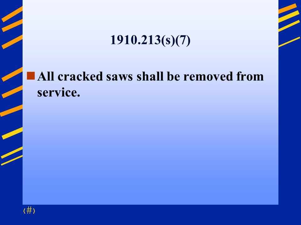 53 1910.213(s)(7) All cracked saws shall be removed from service.