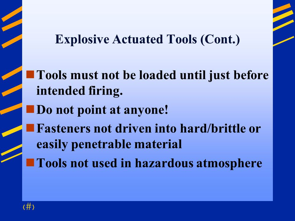 78 Explosive Actuated Tools (Cont.) Tools must not be loaded until just before intended firing. Do not point at anyone! Fasteners not driven into hard