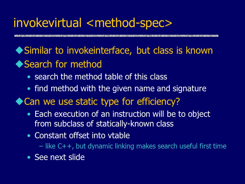 invokevirtual uSimilar to invokeinterface, but class is known uSearch for method search the method table of this class find method with the given name