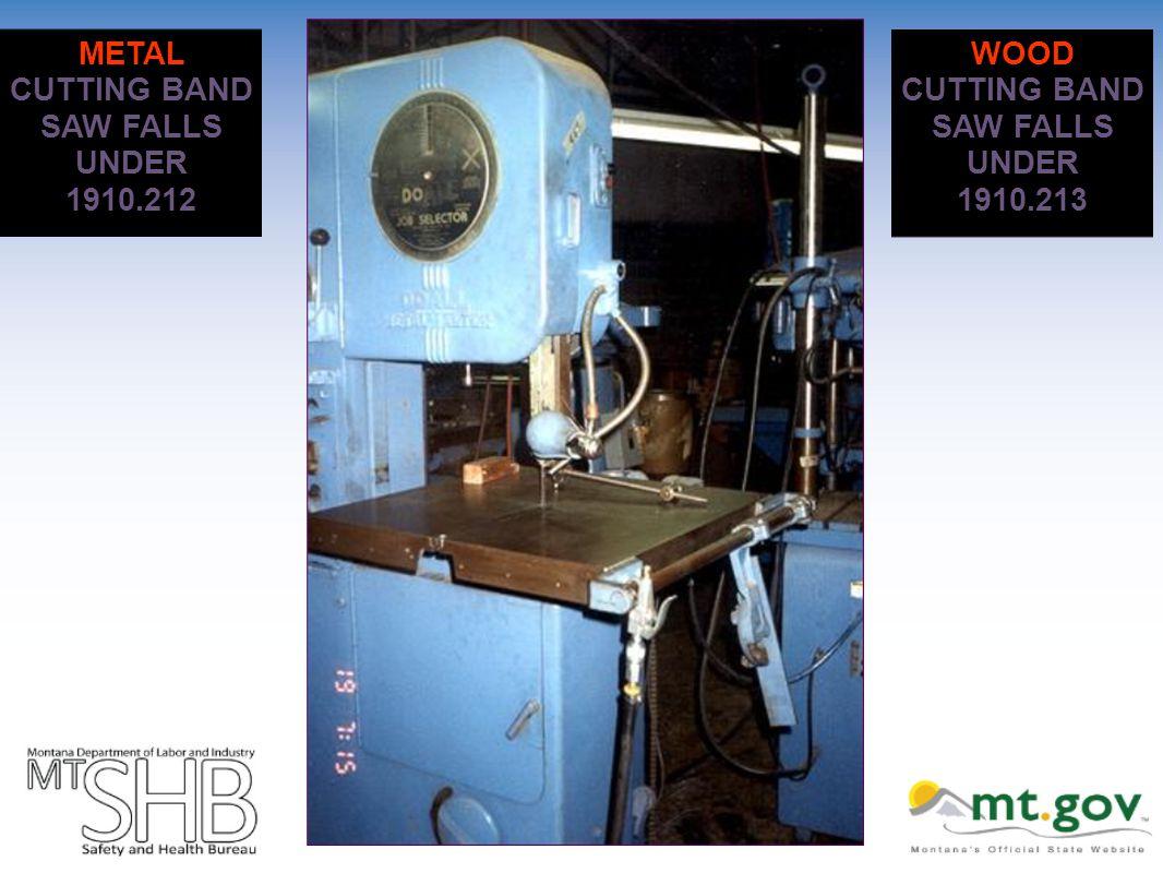 WOOD CUTTING BAND SAW FALLS UNDER 1910.213 METAL CUTTING BAND SAW FALLS UNDER 1910.212
