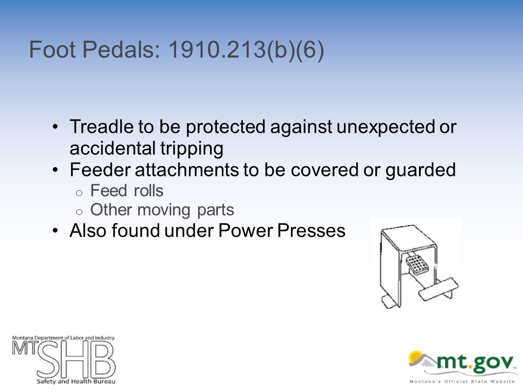 Foot Pedals: (b)(6) Treadle to be protected against unexpected or accidental tripping Feeder attachments to be covered or guarded o Feed rolls o Other moving parts Also found under Power Presses