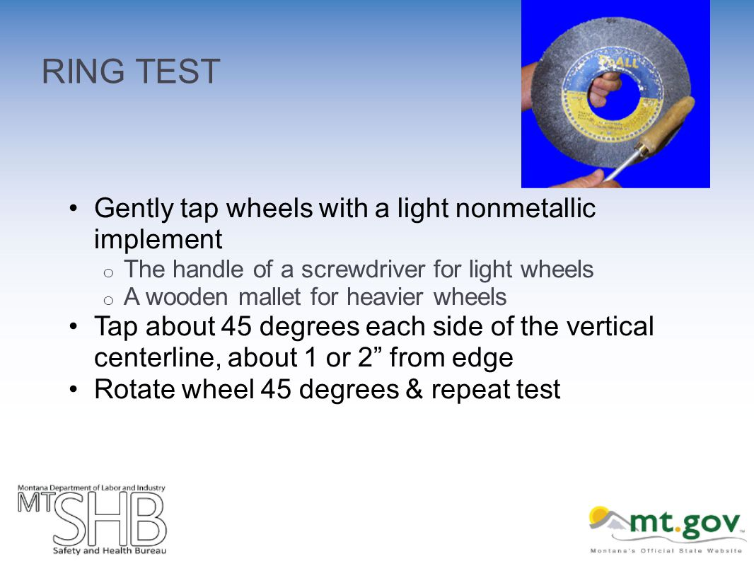 RING TEST Gently tap wheels with a light nonmetallic implement o The handle of a screwdriver for light wheels o A wooden mallet for heavier wheels Tap