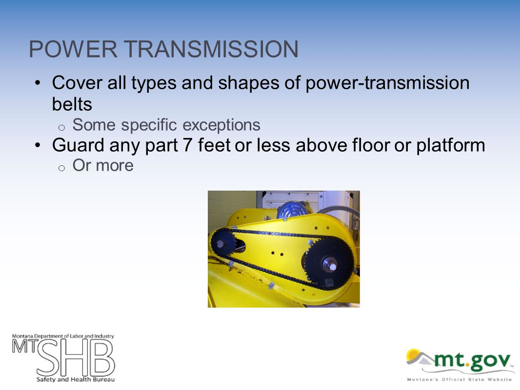 POWER TRANSMISSION Cover all types and shapes of power transmission belts o Some specific exceptions Guard any part 7 feet or less above floor or plat