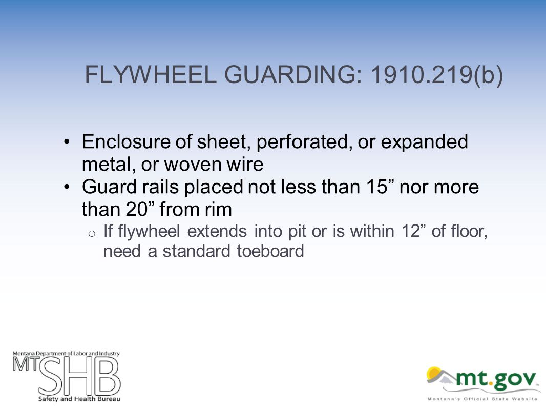 FLYWHEEL GUARDING: (b) Enclosure of sheet, perforated, or expanded metal, or woven wire Guard rails placed not less than 15 nor more than 20 from rim o If flywheel extends into pit or is within 12 of floor, need a standard toeboard