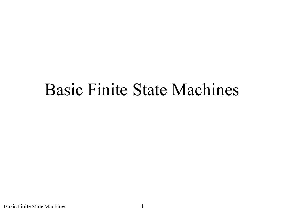 Basic Finite State Machines 1