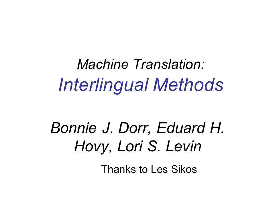 Machine Translation: Interlingual Methods Thanks to Les Sikos Bonnie J.