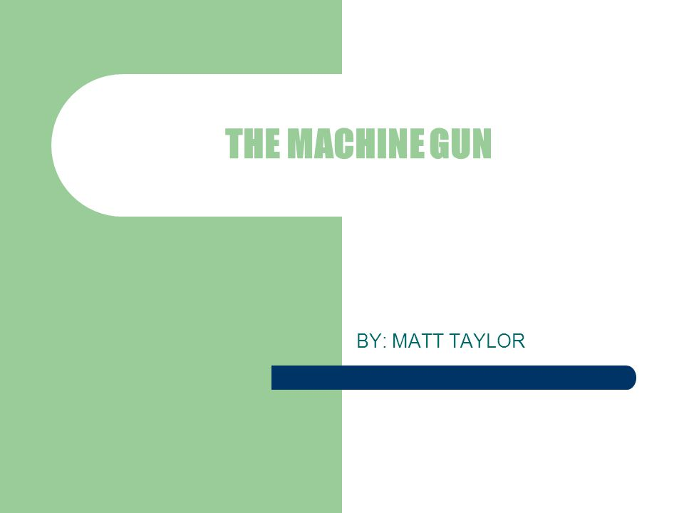 THE MACHINE GUN BY: MATT TAYLOR