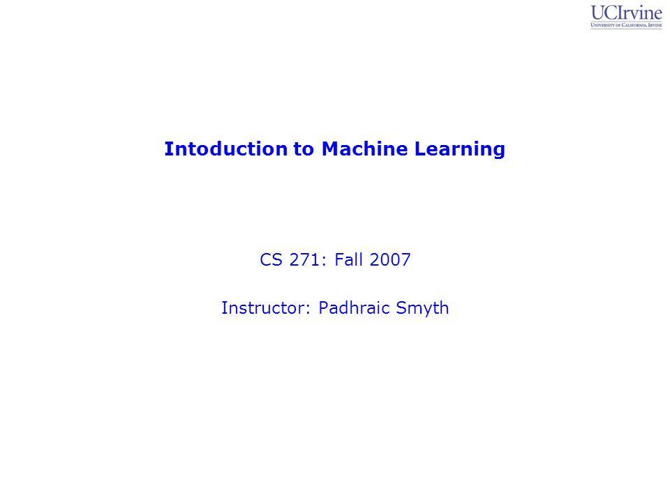 Topic 12: Machine Learning 3 CS 271, Fall 2007: Professor Padhraic Smyth Hidden Markov Model (HMM) Y1Y1 S1S1 Y2Y2 S2S2 Y3Y3 S3S3 YnYn SnSn - - - - - -