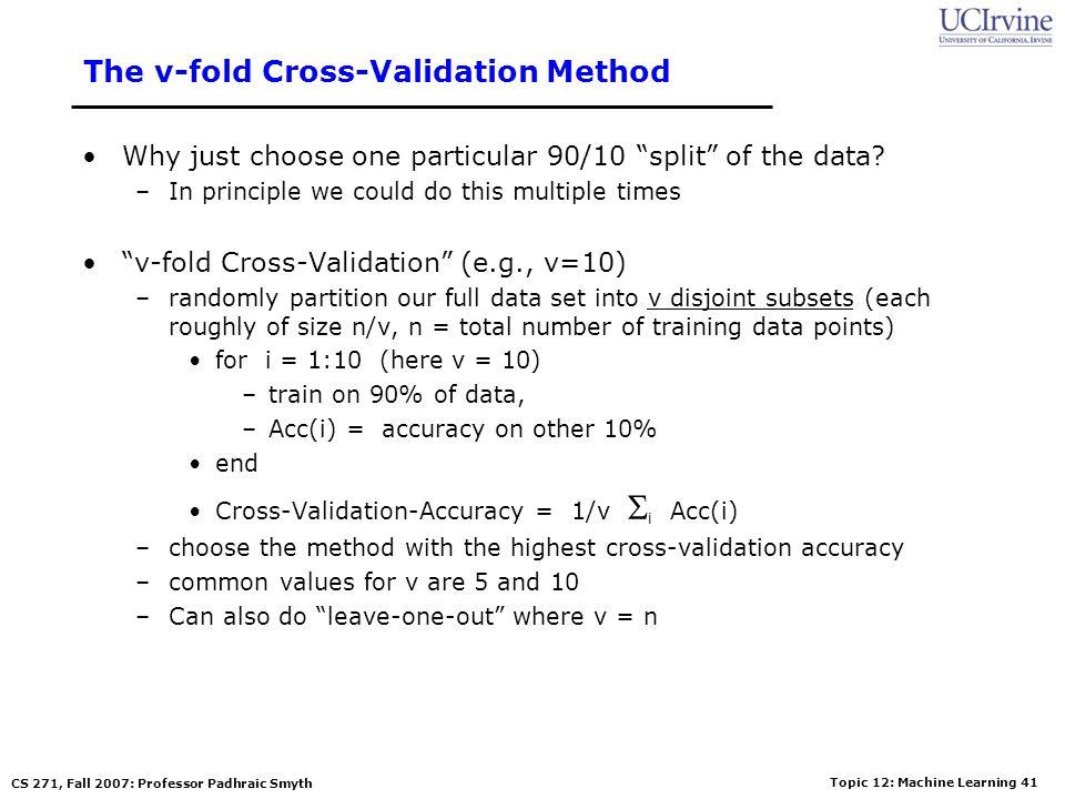 Topic 12: Machine Learning 40 CS 271, Fall 2007: Professor Padhraic Smyth Training and Validation Data Full Data Set Training Data Validation Data Ide