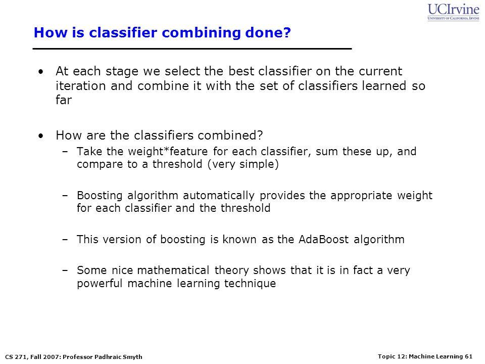 Topic 12: Machine Learning 60 CS 271, Fall 2007: Professor Padhraic Smyth Boosting with Decision Stumps Viola-Jones algorithm –With K attributes (e.g.