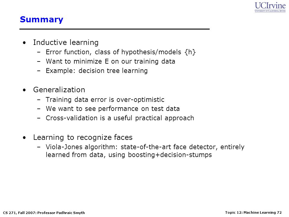 Topic 12: Machine Learning 71 CS 271, Fall 2007: Professor Padhraic Smyth Practical implementation Details discussed in Viola-Jones paper Training tim