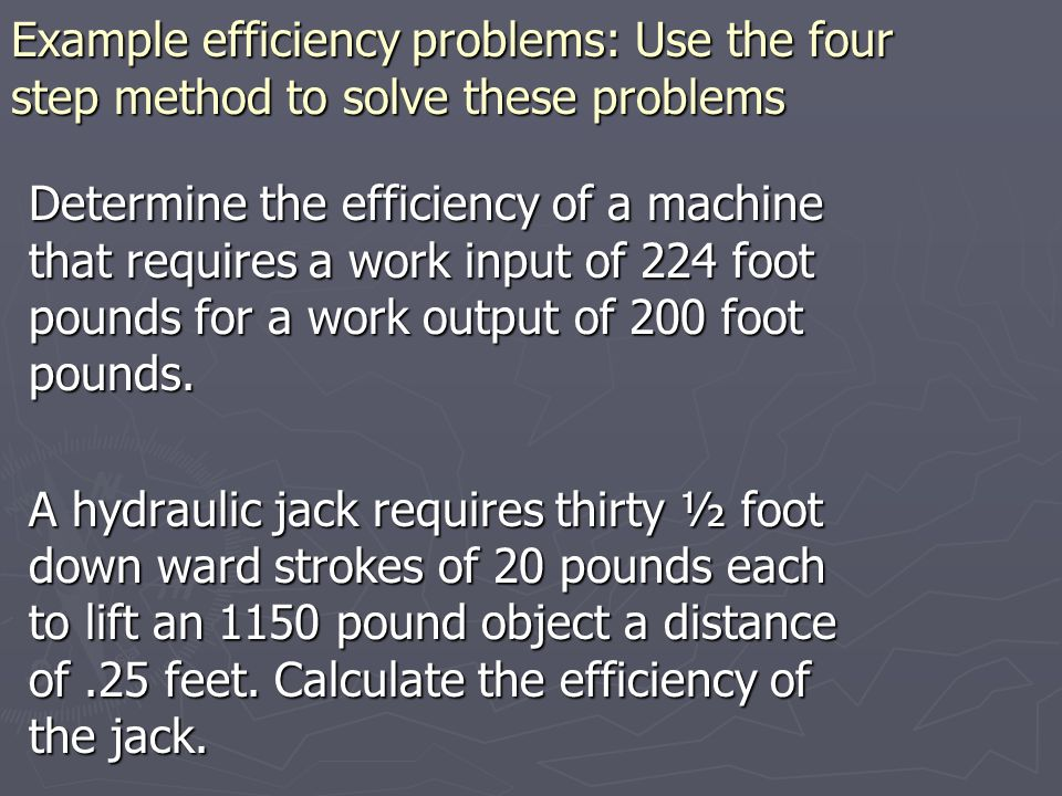 Example efficiency problems: Use the four step method to solve these problems 1.