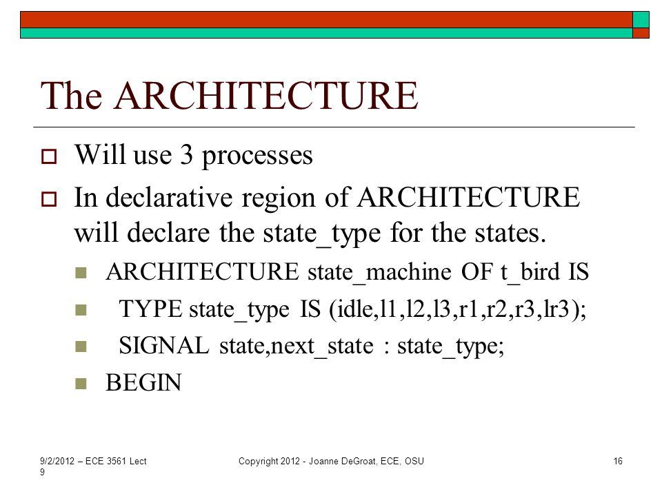 The ARCHITECTURE Will use 3 processes In declarative region of ARCHITECTURE will declare the state_type for the states. ARCHITECTURE state_machine OF