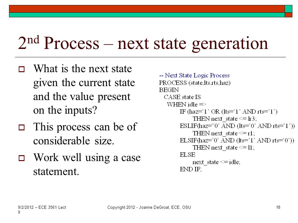 2 nd Process – next state generation What is the next state given the current state and the value present on the inputs? This process can be of consid