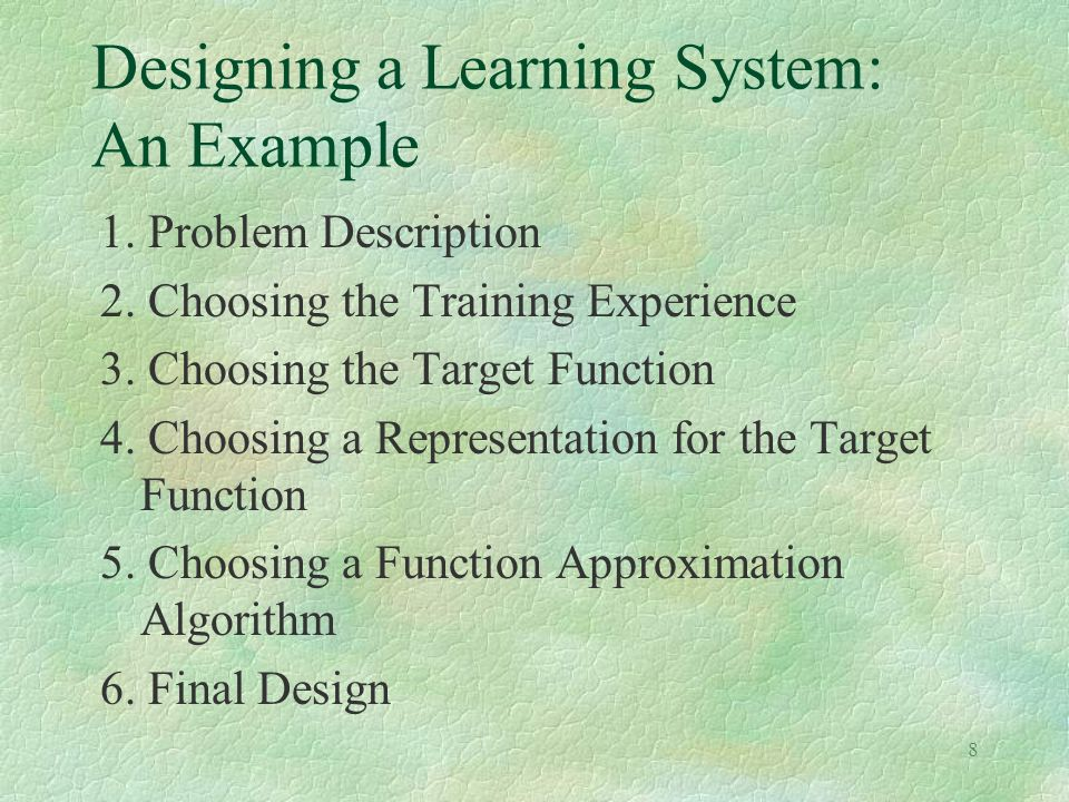 8 Designing a Learning System: An Example 1. Problem Description 2.