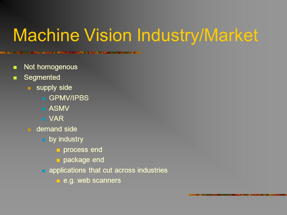 Machine Vision Industry/Market Not homogenous Segmented supply side GPMV/IPBS ASMV VAR demand side by industry process end package end applications th