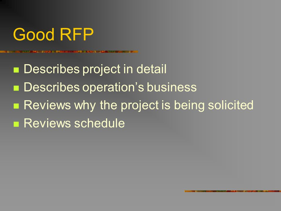 Good RFP Describes project in detail Describes operations business Reviews why the project is being solicited Reviews schedule
