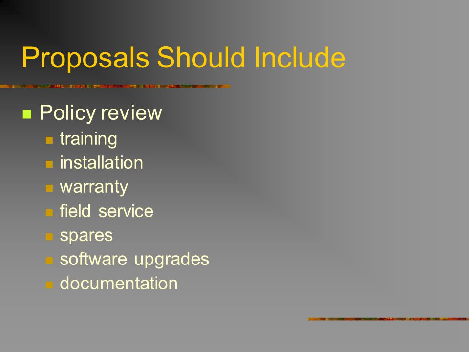 Proposals Should Include Policy review training installation warranty field service spares software upgrades documentation
