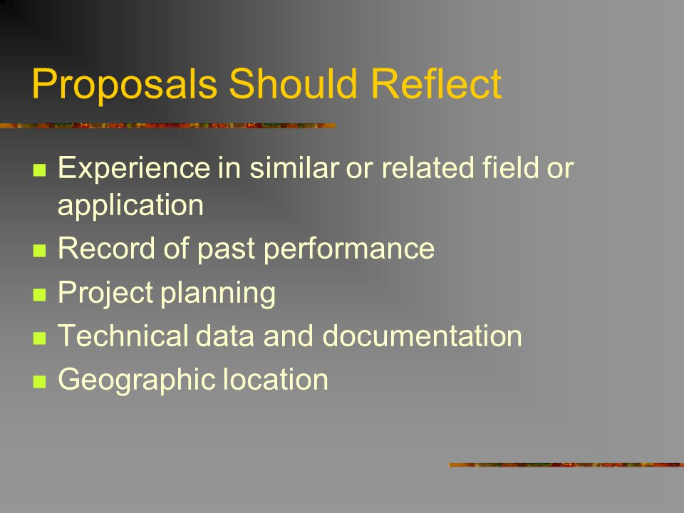 Proposals Should Reflect Experience in similar or related field or application Record of past performance Project planning Technical data and document