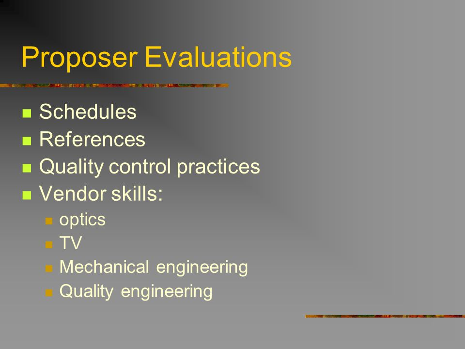Proposer Evaluations Schedules References Quality control practices Vendor skills: optics TV Mechanical engineering Quality engineering