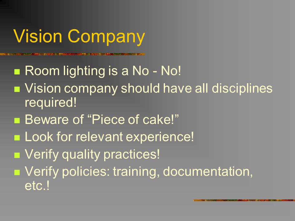 Vision Company Room lighting is a No - No! Vision company should have all disciplines required! Beware of Piece of cake! Look for relevant experience!