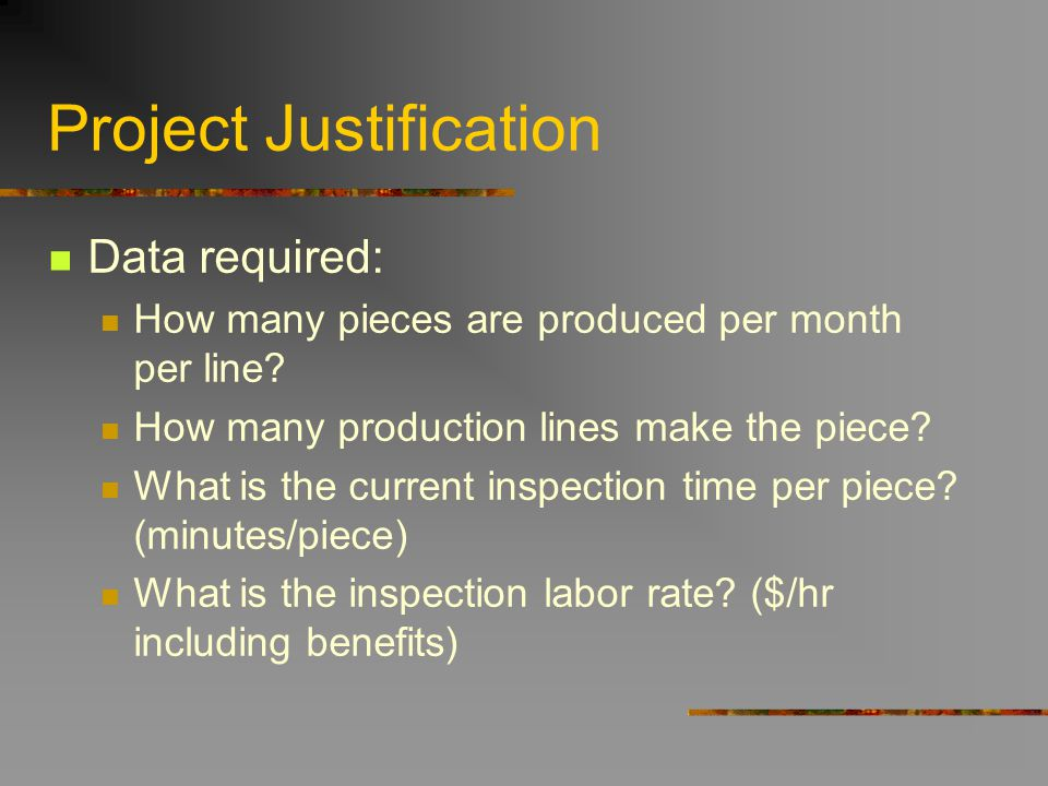 Project Justification Data required: How many pieces are produced per month per line? How many production lines make the piece? What is the current in