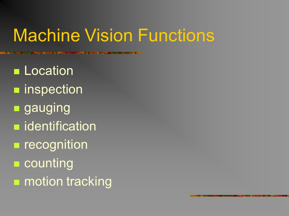 Machine Vision Functions Location inspection gauging identification recognition counting motion tracking