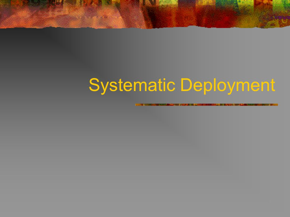 Systematic Deployment