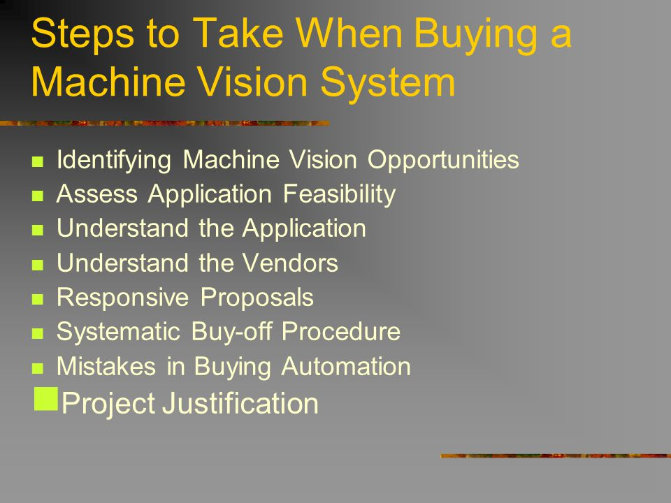 Identifying Machine Vision Opportunities Assess Application Feasibility Understand the Application Understand the Vendors Responsive Proposals Systema