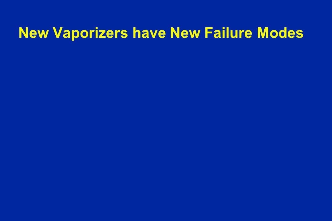 New Vaporizers have New Failure Modes