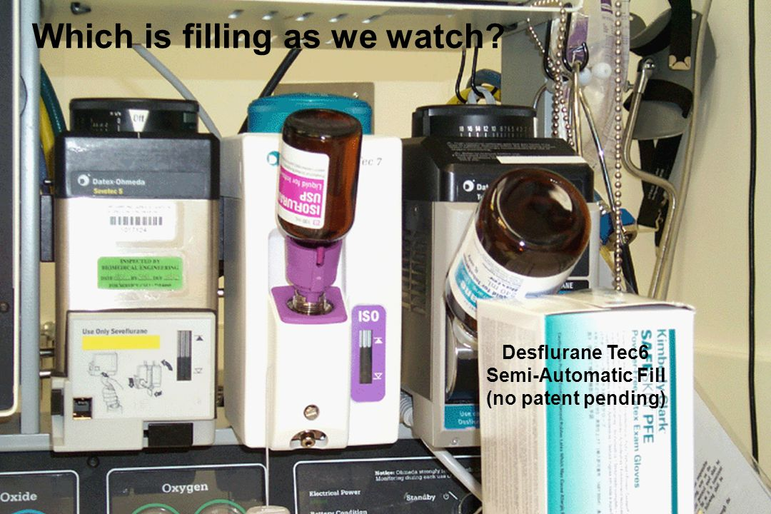 Which is filling as we watch? Desflurane Tec6 Semi-Automatic Fill (no patent pending)