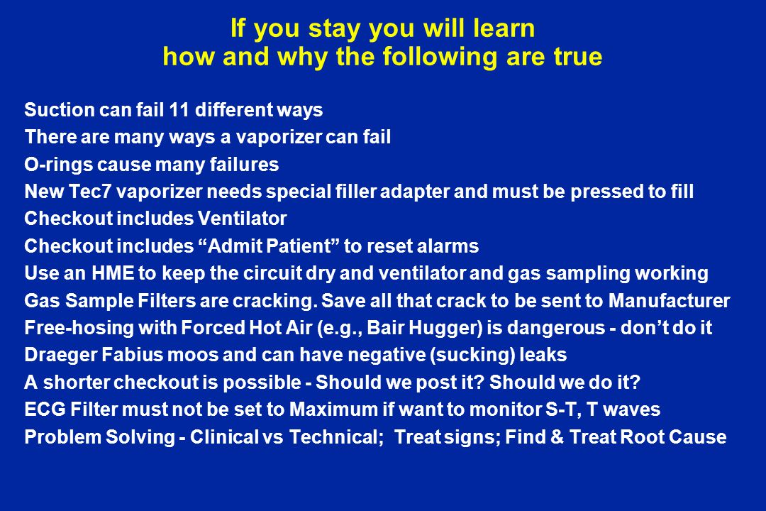 If you stay you will learn how and why the following are true Suction can fail 11 different ways There are many ways a vaporizer can fail O-rings caus