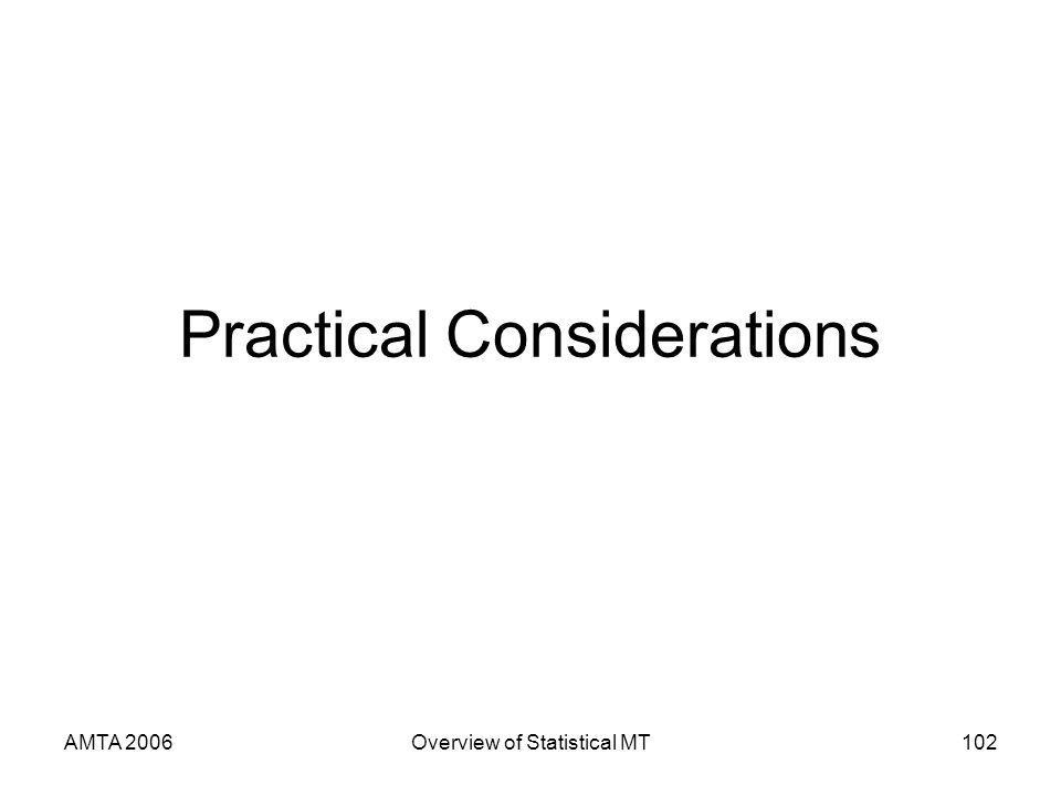 AMTA 2006Overview of Statistical MT102 Practical Considerations