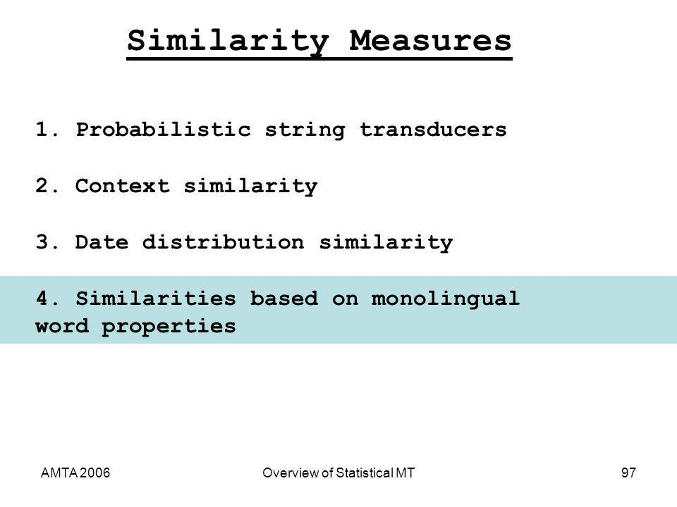 AMTA 2006Overview of Statistical MT97 Similarity Measures 2. Context similarity 3. Date distribution similarity 4. Similarities based on monolingual w
