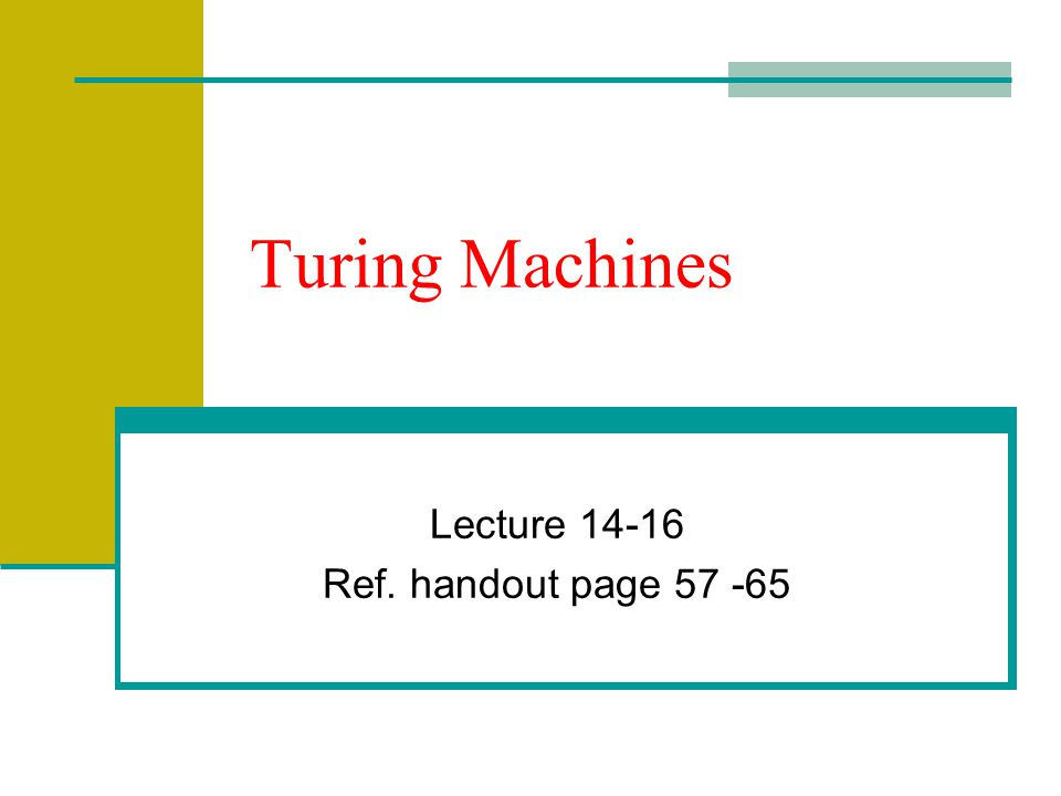 Turing Machines Lecture 14-16 Ref. handout page 57 -65