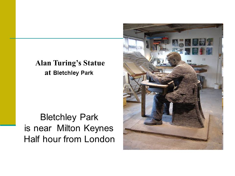Alan Turings Statue at Bletchley Park Bletchley Park is near Milton Keynes Half hour from London