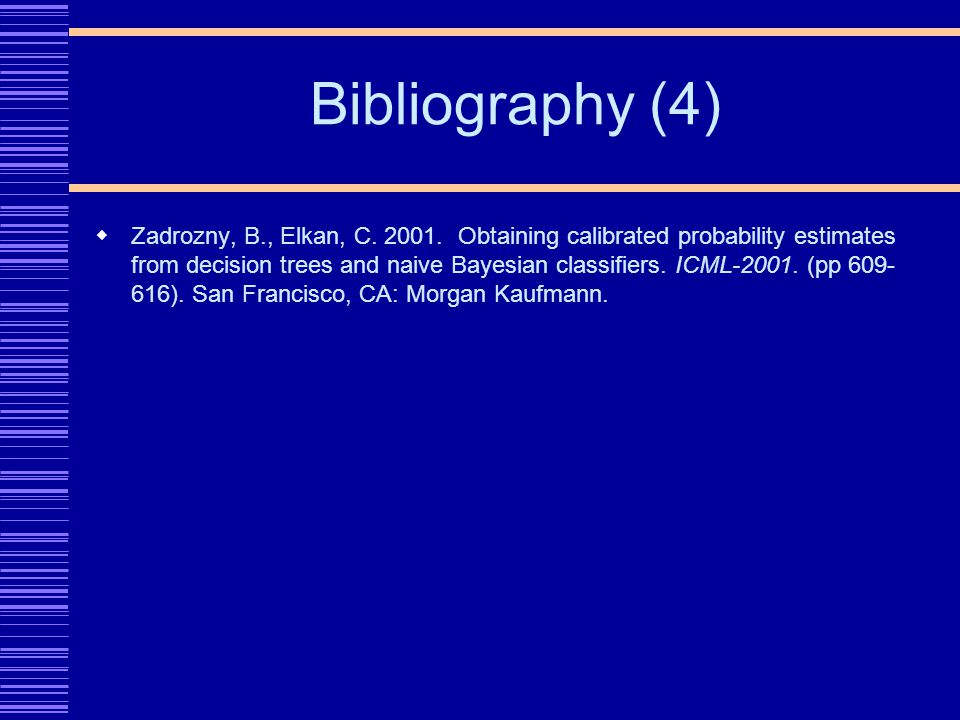 Bibliography (4) Zadrozny, B., Elkan, C. 2001.