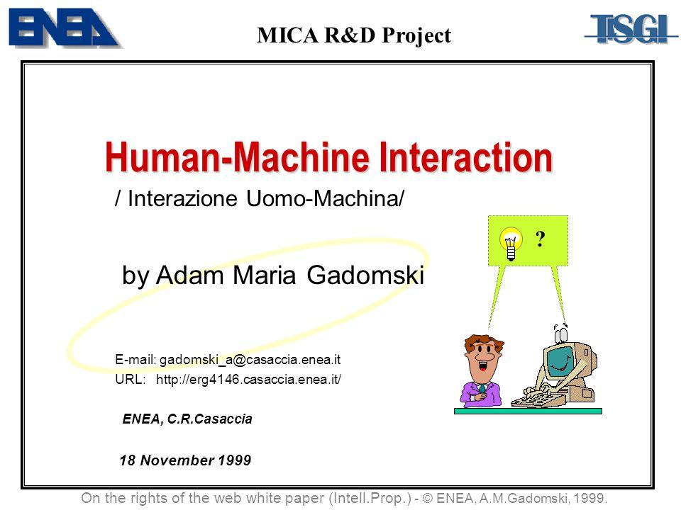 Human-Machine Interaction / Interazione Uomo-Machina/ by Adam Maria Gadomski E-mail: gadomski_a@casaccia.enea.it URL: http://erg4146.casaccia.enea.it/