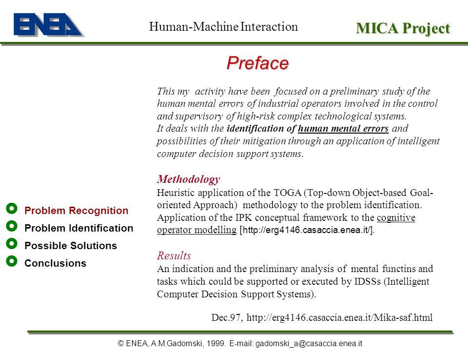 Preface Problem Recognition Problem Identification Possible Solutions Conclusions MICA Project © ENEA, A.M.Gadomski, 1999. E-mail: gadomski_a@casaccia