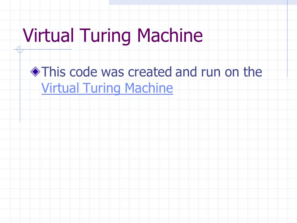 Virtual Turing Machine This code was created and run on the Virtual Turing Machine Virtual Turing Machine