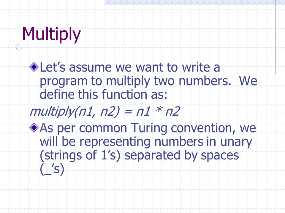 Multiply Lets assume we want to write a program to multiply two numbers.