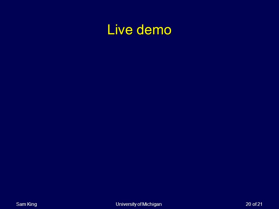 Sam King University of Michigan 20 of 21 Live demo