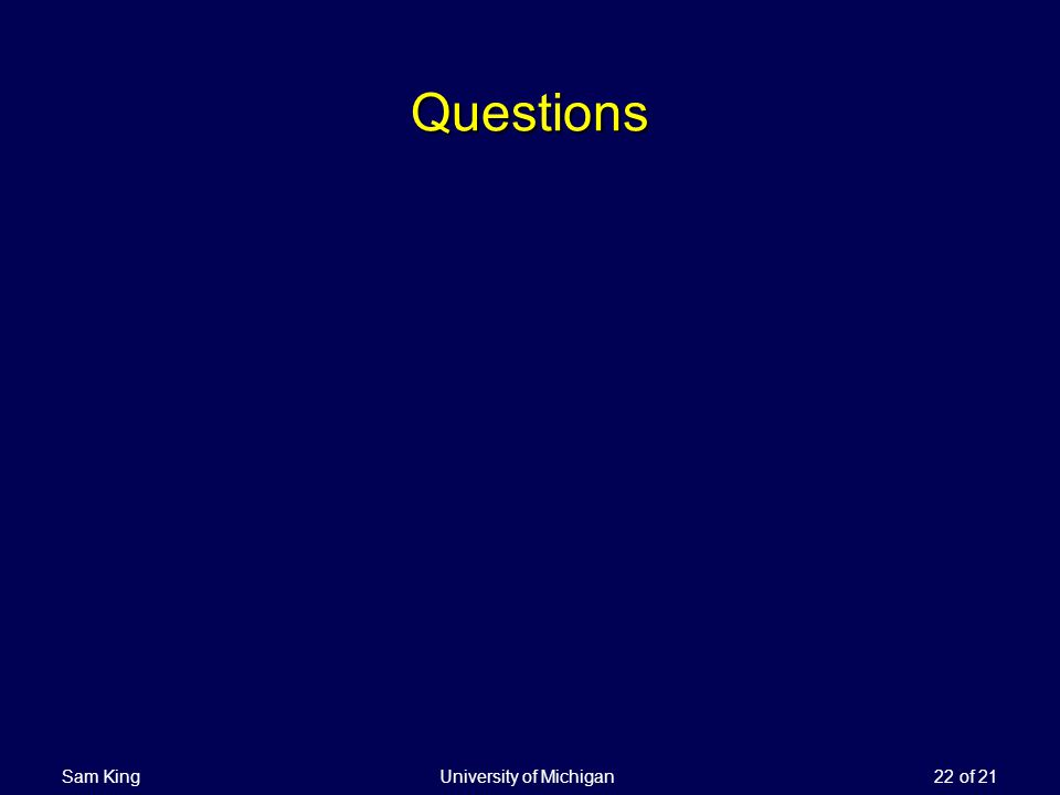 Sam King University of Michigan 22 of 21 Questions